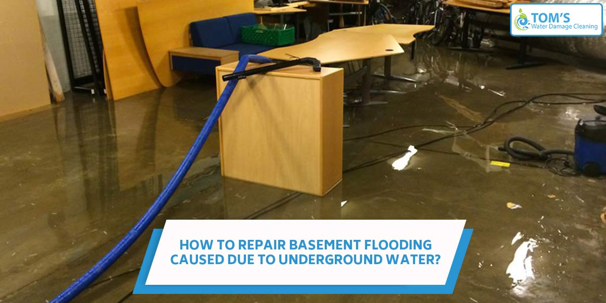 How To Repair Basement Flooding Caused Due To Underground Water?