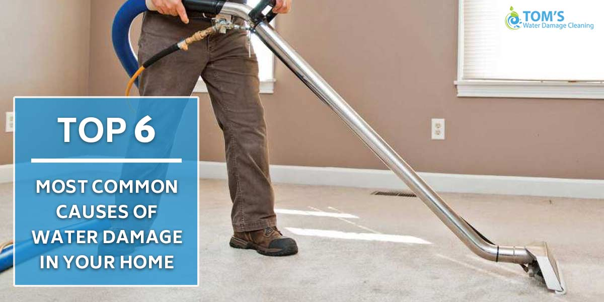 Top 6 Most Common Causes of Water Damage in Your Home